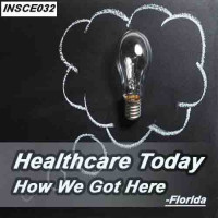 Florida: 3 hr All Licenses CE - Health Care Today and How We Got Here (INSCE032)